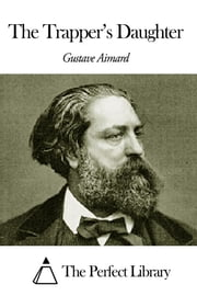 The Trapper's Daughter ebook by Gustave Aimard