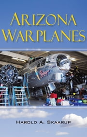 Arizona Warplanes - Updated Edition ebook by Harold A. Skaarup
