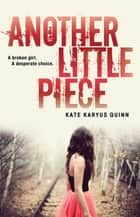 Another Little Piece ebook by Kate Karyus Quinn