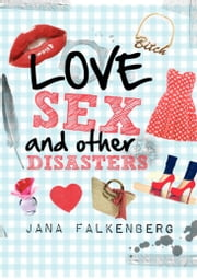 Love, Sex and other Disasters - My Adventurous Search For The Man Of My Dreams ebook by Jana Falkenberg