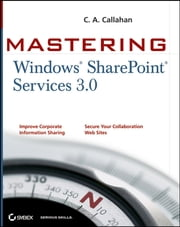 Mastering Windows SharePoint Services 3.0 ebook by C. A. Callahan
