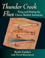 Thunder Creek Flies - Tying and Fishing the Classic Baitfish Imitations ebook by Keith Fulsher, David Klausmeyer