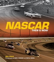 NASCAR Then and Now ebook by Ben White,Nigel Kinrade,Smyle Media