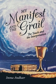 My Manifest and the Grail - The Touch and the Interpretation ebook by Imma Andkaer