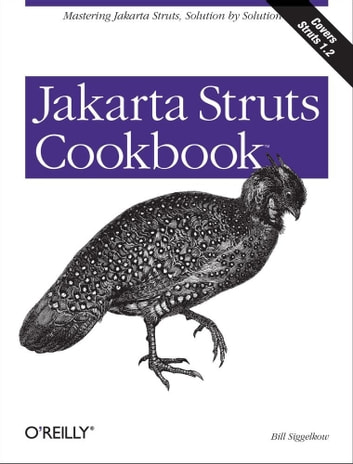 Jakarta Struts Cookbook - Mastering Jakarta Struts, Solution by Solution ebook by Bill Siggelkow