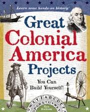 Great Colonial America Projects - You Can Build Yourself ebook by Kris Bordessa