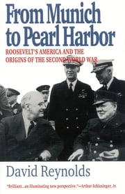 From Munich to Pearl Harbor - Roosevelt's America and the Origins of the Second World War ebook by David Reynolds