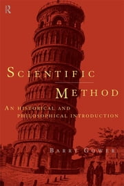Scientific Method - A Historical and Philosophical Introduction ebook by Barry Gower