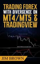 Trading Forex with Divergence on MT4/MT5 & TradingView ebook by Jim Brown