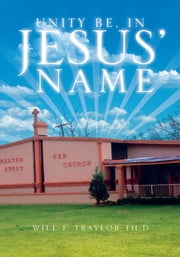 Unity be, In Jesus' Name ebook by Will F. Traylor Th.D