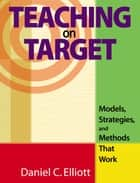 Teaching on Target ebook by Dr. Daniel C. Elliott