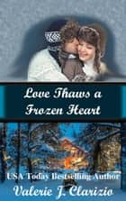 Love Thaws a Frozen Heart ebook by Valerie J. Clarizio