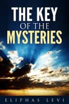 The Key of the Mysteries ebook by Eliphas Levi