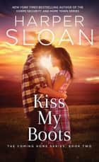 Kiss My Boots ebook by Harper Sloan