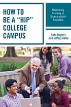 "How to be a ""HIP"" College Campus - Maximizing Learning in Undergraduate Education ebook by Satu Rogers, Jeffery Galle"