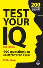 Test Your IQ - 400 Questions to Boost Your Brainpower ebook by Philip Carter, Ken Russell