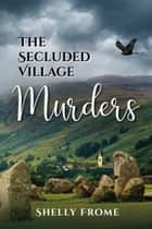 The Secluded Village Murders ebook by Shelly Frome