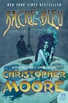 Sacre Bleu: A Comedy d'Art ebook by Christopher Moore