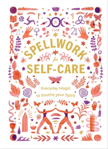 Spellwork for Self-Care - Everyday Magic to Soothe Your Spirit ebook by Ebury Publishing
