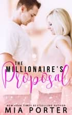 The Millionaire's Proposal ebook by Mia Porter