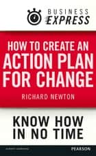 Business Express: How to create an action plan for change ebook by Richard Newton