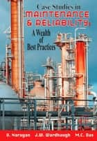 Case Studies in Maintenance and Reliability: A Wealth of Best Practices ebook by V. Narayan