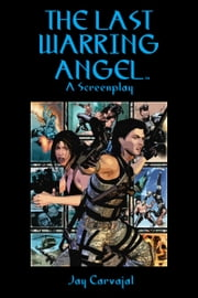 The Last Warring Angel [Screenplay] ebook by Jay Carvajal