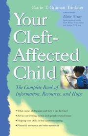Your Cleft-Affected Child - The Complete Book of Information, Resources, and Hope ebook by Carrie T. Gruman-Trinkner