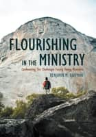 Flourishing In The Ministry ebook by Benjamin M. Kaufman