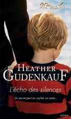 L'écho des silences ebook by Heather Gudenkauf