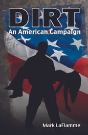 Dirt: An American Campaign ebook by Mark LaFlamme