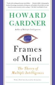 Frames of Mind: The Theory of Multiple Intelligences - The Theory of Multiple Intelligences ebook by Howard Gardner