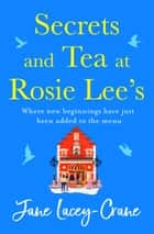 Secrets and Tea at Rosie Lee's ebook by Jane Lacey-Crane