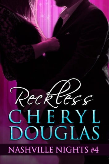 Reckless (Book Four, Nashville Nights) ebook by Cheryl Douglas