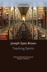 Teaching Spirits - Understanding Native American Religious Traditions ebook by Joseph Epes Brown