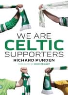 We Are Celtic Supporters ebook by Richard Purden