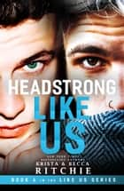 Headstrong Like Us ebook by Krista Ritchie, Becca Ritchie