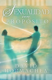 Sexualidad con propósito ebook by David Hormachea