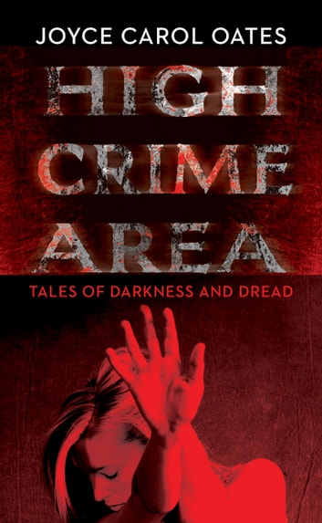 High Crime Area - Tales of Darkness and Dread ebook by Joyce Carol Oates