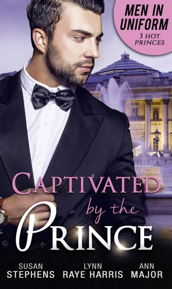 Men In Uniform: Captivated By The Prince: The Italian Prince's Proposal / Prince Voronov's Virgin / The Amalfi Bride (Mills & Boon M&B) ebook by Susan Stephens,Lynn Raye Harris,Ann Major