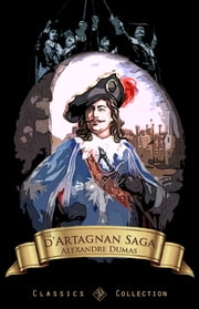 The d'Artagnan Saga - A Historical Novel in Six Volumes ebook by Alexandre Dumas