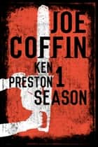 Joe Coffin Season One - Season One Complete. ebook by Ken Preston