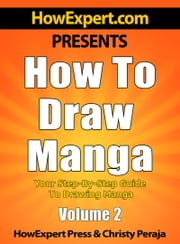 How To Draw Manga: Your Step-By-Step Guide To Drawing Manga - Volume 2 ebook by HowExpert
