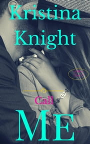Call Me - The Anthem Series ebook by Kristina Knight