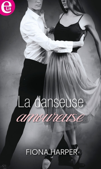 La danseuse amoureuse ebook by Fiona Harper