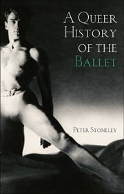 A Queer History of the Ballet ebook by Kobo.Web.Store.Products.Fields.ContributorFieldViewModel