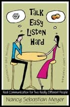 Talk Easy Listen Hard ebook by Nancy Sebastian Meyer, Gary Chapman