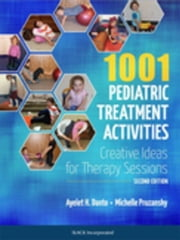 1001 Pediatric Treatment Activities: Creative Ideas for Therapy Sessions, Second Edition ebook by Danto, Ayelet
