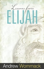 Lessons From Elijah ebook by Wommack,Andrew