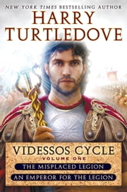 Videssos Cycle: Volume One - Misplaced Legion and Emperor for the Legion ebook by Harry Turtledove